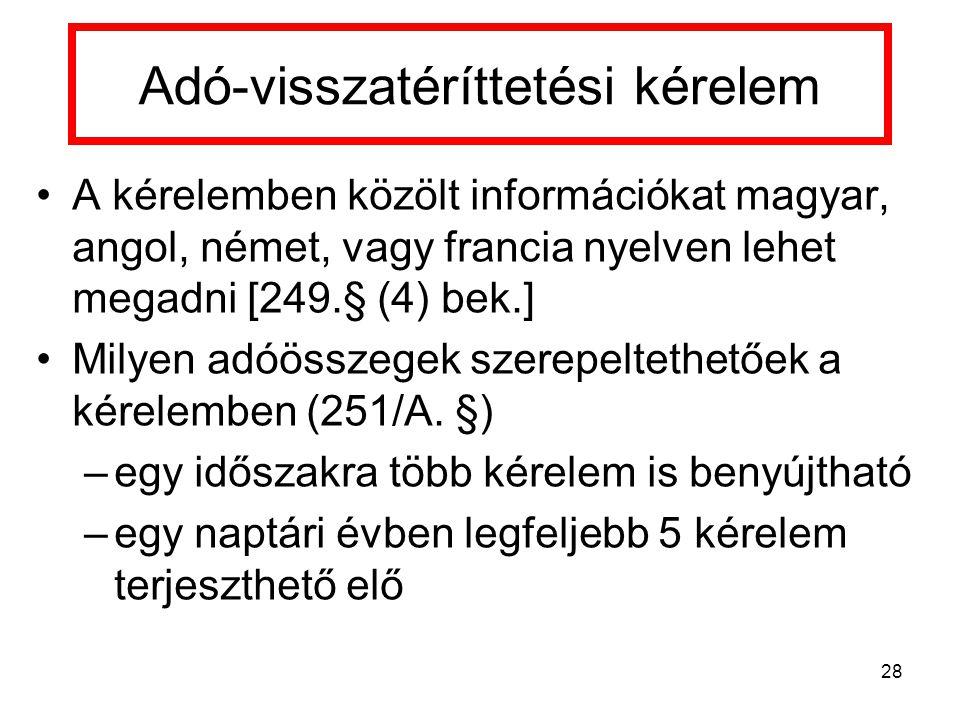 Adó-visszatéríttetési kérelem A kérelemben közölt információkat magyar, angol, német, vagy francia nyelven lehet megadni [249.§ (4) bek.] Milyen adóösszegek szerepeltethetőek a kérelemben (251/A.