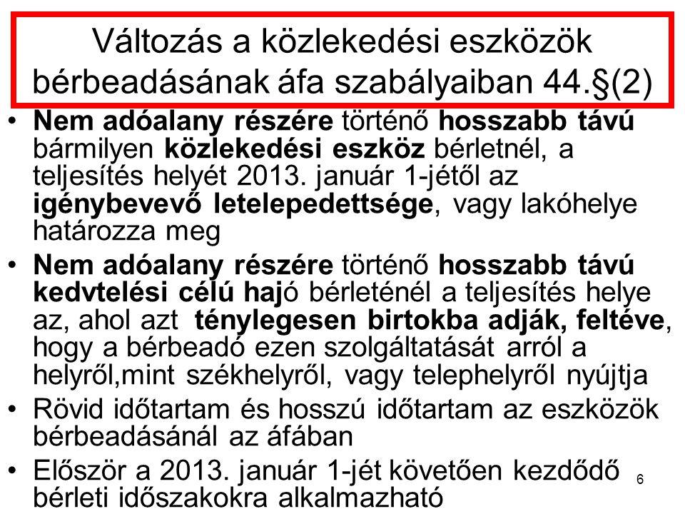 Változás a közlekedési eszközök bérbeadásának áfa szabályaiban 44.§(2) Nem adóalany részére történő hosszabb távú bármilyen közlekedési eszköz bérletnél, a teljesítés helyét 2013.