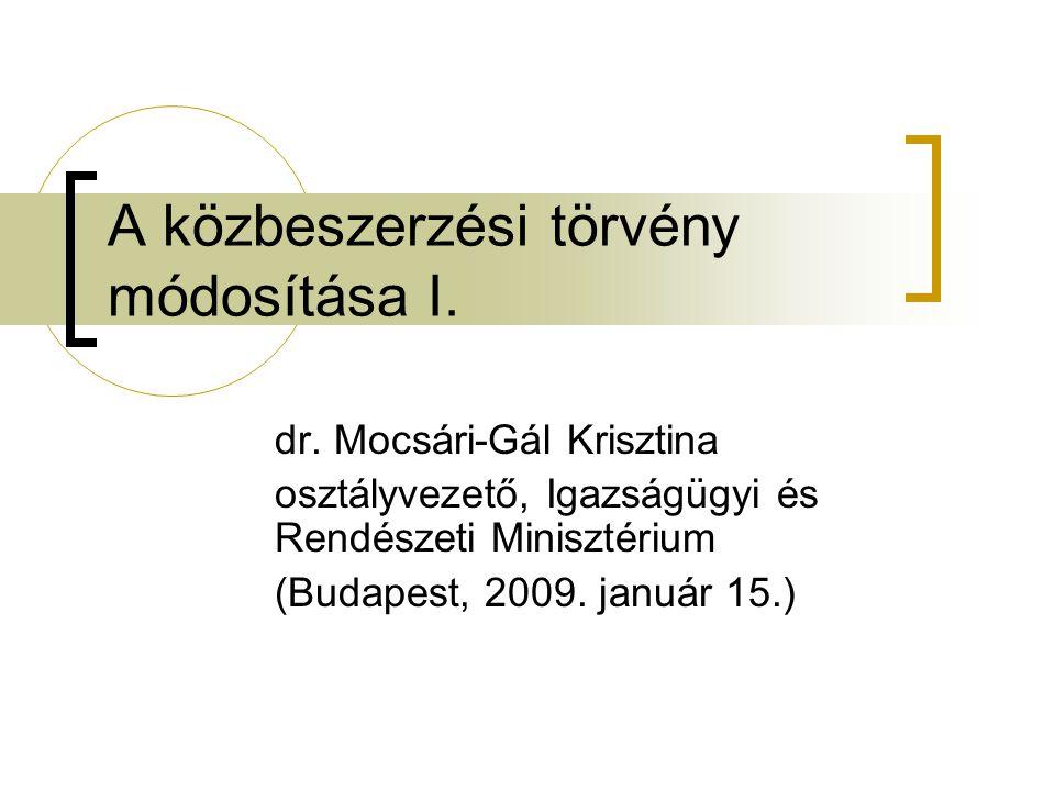 A közbeszerzési törvény módosítása I. dr. Mocsári-Gál Krisztina osztályvezető, Igazságügyi és Rendészeti Minisztérium (Budapest, 2009. január 15.)