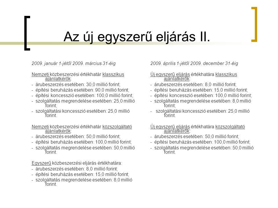 Az új egyszerű eljárás II. 2009. január 1-jétől 2009. március 31-éig Nemzeti közbeszerzési értékhatár klasszikus ajánlatkérők: - árubeszerzés esetében