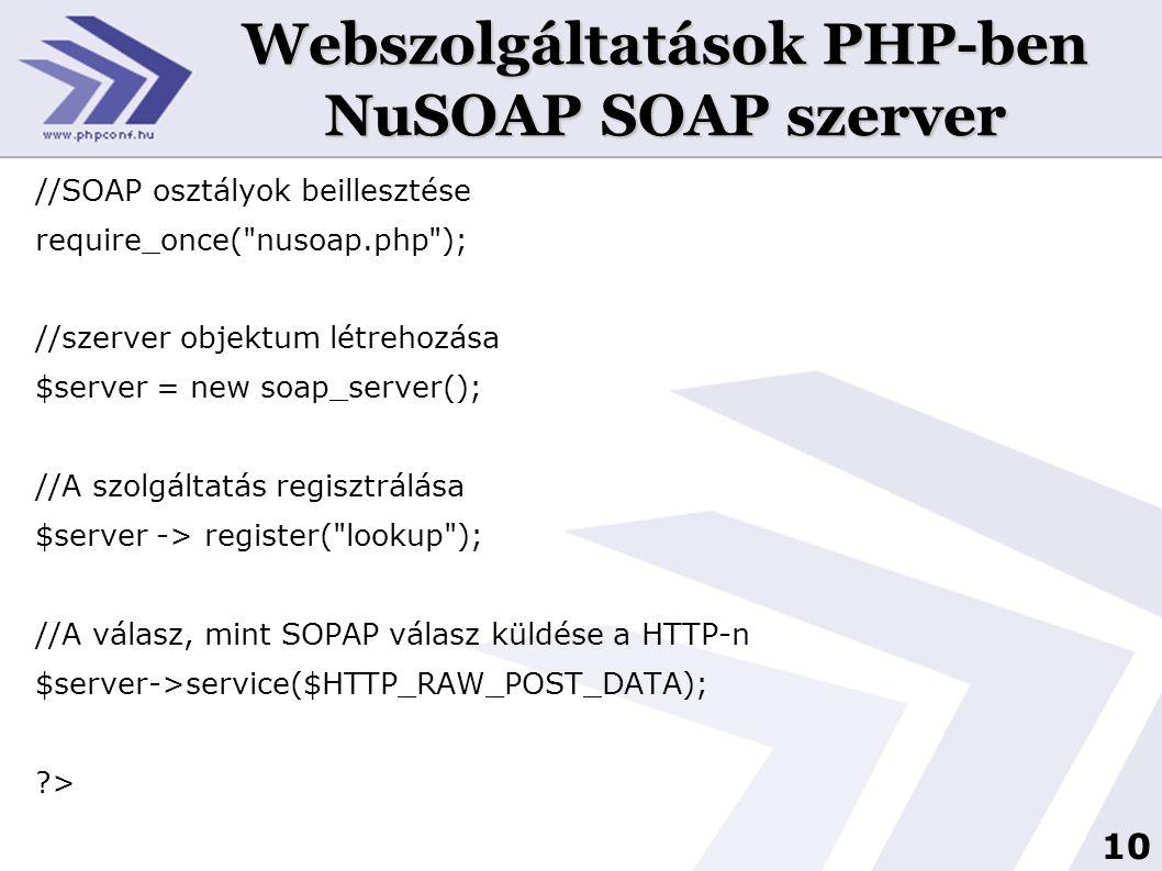 10 Webszolgáltatások PHP-ben NuSOAP SOAP szerver //SOAP osztályok beillesztése require_once(