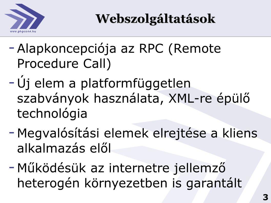 3 Webszolgáltatások - Alapkoncepciója az RPC (Remote Procedure Call) - Új elem a platformfüggetlen szabványok használata, XML-re épülő technológia - M