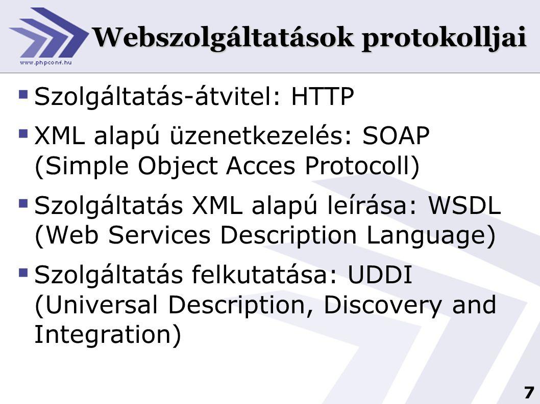 7 Webszolgáltatások protokolljai  Szolgáltatás-átvitel: HTTP  XML alapú üzenetkezelés: SOAP (Simple Object Acces Protocoll)  Szolgáltatás XML alapú