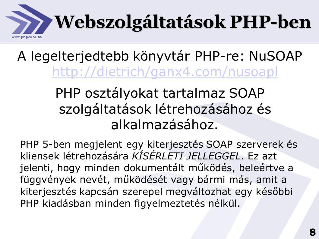 9 Webszolgáltatások PHP-ben NuSOAP SOAP szerver <?php //Szolgáltatás, amely adatbázisból ad vissza egy árat function lookup($ISBN){ if ($connect = mysql_connect( localhost , root , mysql )); else { return -2; } mysql_query( SET CHARACTER SET latin2 ,$connect); if (mysql_select_db( books )); else { return -3; } $query = select price from books where isbn = .$ISBN. ; if ($result = mysql_query($query, $connect)); else { return -4; } if(.