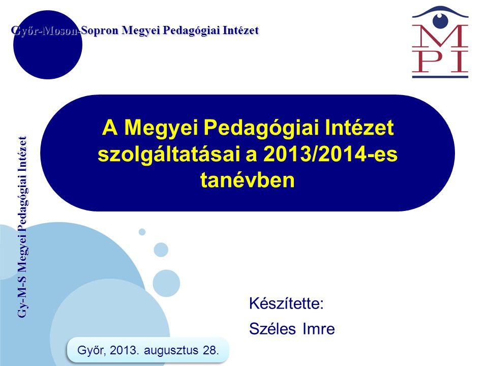 www.company.com Gy-M-S Megyei Pedagógiai Intézet A Megyei Pedagógiai Intézet szolgáltatásai a 2013/2014-es tanévben Győr-Moson-Sopron Megyei Pedagógia