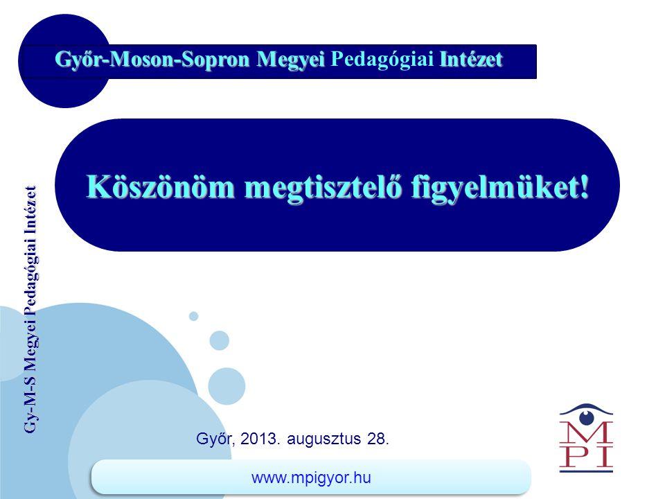 www.company.com Gy-M-S Megyei Pedagógiai Intézet Köszönöm megtisztelő figyelmüket! Győr-Moson-Sopron Megyei Intézet Győr-Moson-Sopron Megyei Pedagógia