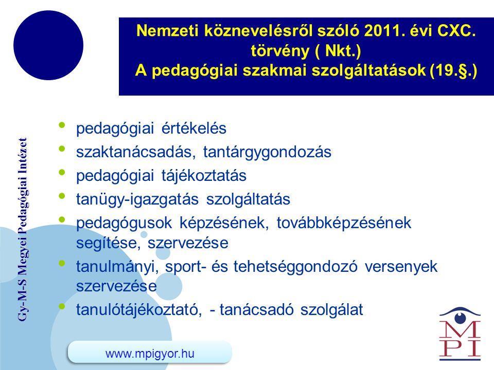 www.company.com Gy-M-S Megyei Pedagógiai Intézet Nemzeti köznevelésről szóló 2011. évi CXC. törvény ( Nkt.) A pedagógiai szakmai szolgáltatások (19.§.