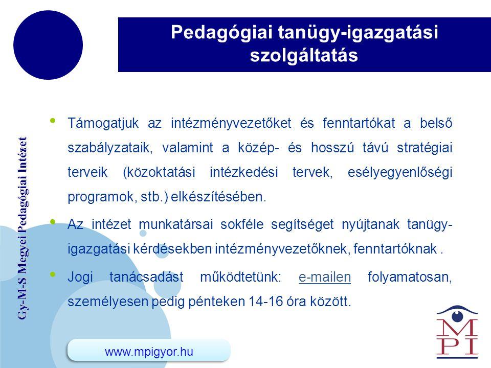www.company.com Gy-M-S Megyei Pedagógiai Intézet Pedagógiai tanügy-igazgatási szolgáltatás Támogatjuk az intézményvezetőket és fenntartókat a belső sz