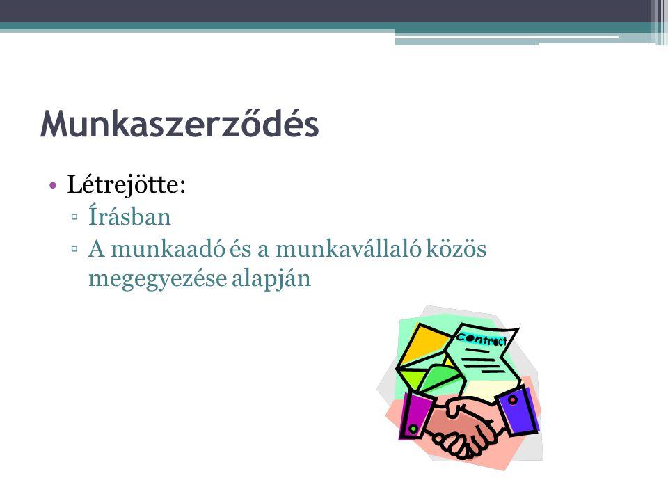 Munkaszerződés Létrejötte: ▫Írásban ▫A munkaadó és a munkavállaló közös megegyezése alapján