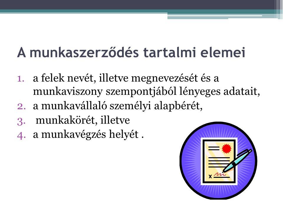 A munkaszerződés tartalmi elemei 1.a felek nevét, illetve megnevezését és a munkaviszony szempontjából lényeges adatait, 2.a munkavállaló személyi ala