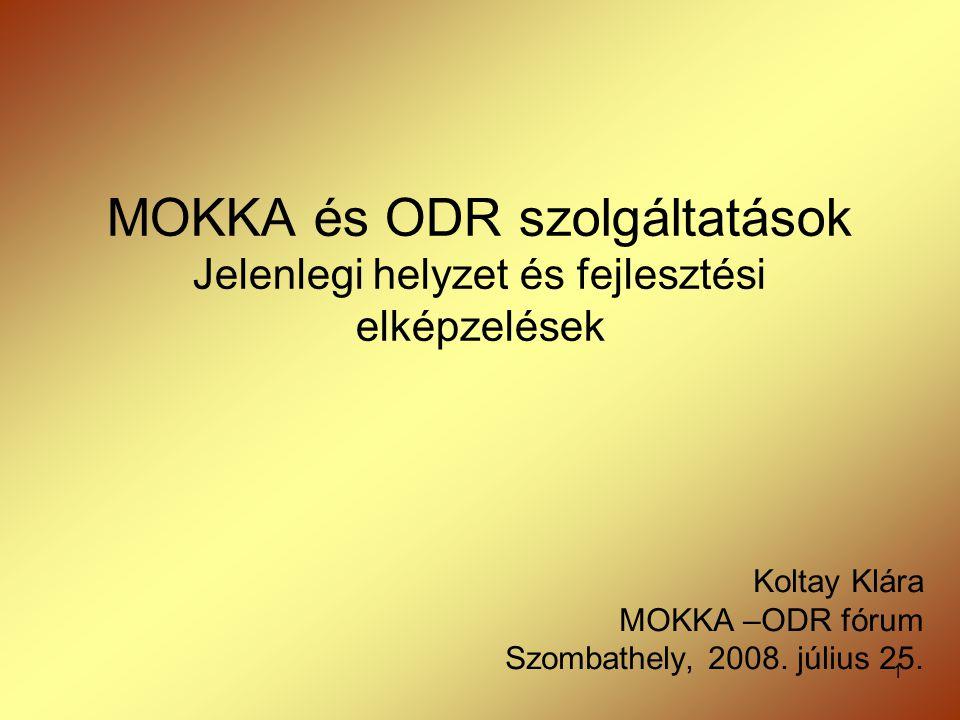1 MOKKA és ODR szolgáltatások Jelenlegi helyzet és fejlesztési elképzelések Koltay Klára MOKKA –ODR fórum Szombathely, 2008. július 25.