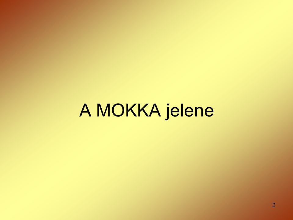 2 A MOKKA jelene