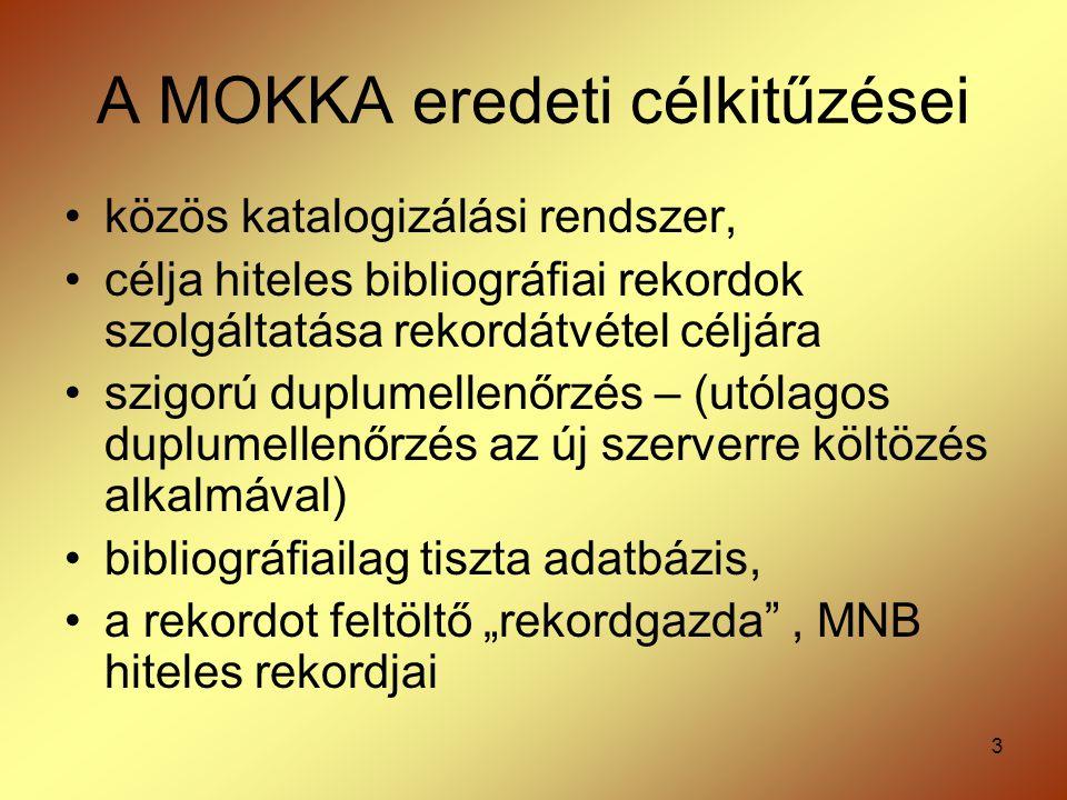 3 A MOKKA eredeti célkitűzései közös katalogizálási rendszer, célja hiteles bibliográfiai rekordok szolgáltatása rekordátvétel céljára szigorú duplume