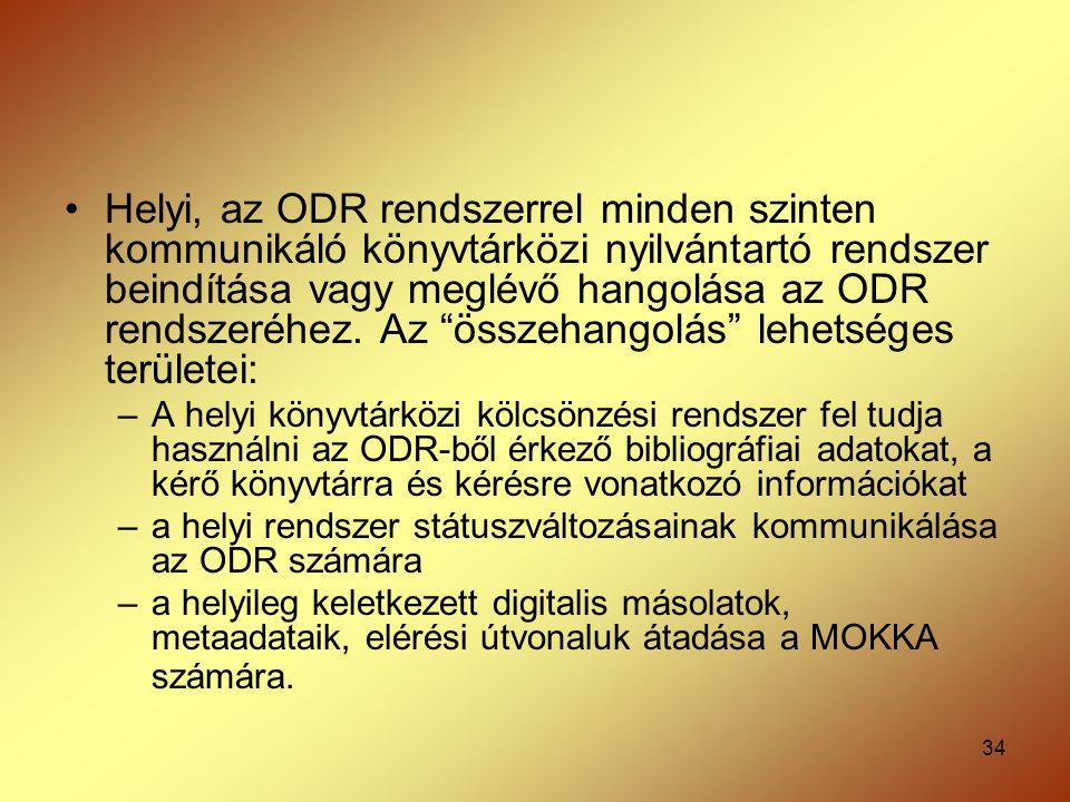 """34 Helyi, az ODR rendszerrel minden szinten kommunikáló könyvtárközi nyilvántartó rendszer beindítása vagy meglévő hangolása az ODR rendszeréhez. Az """""""