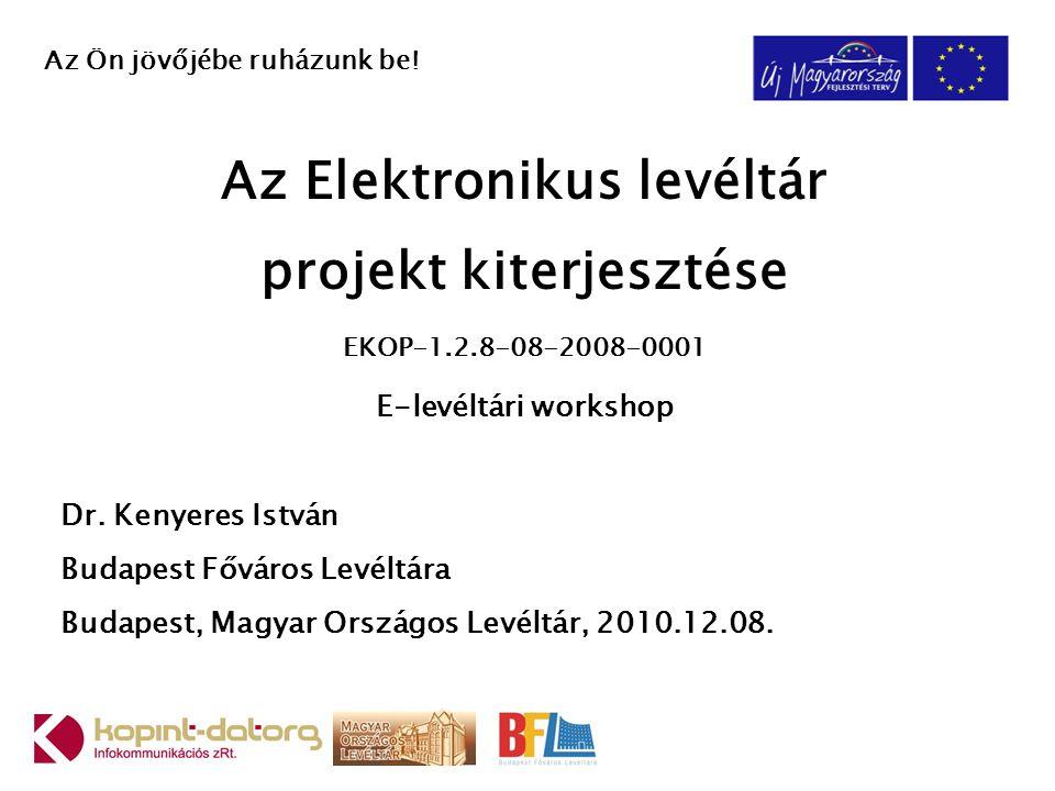 Az Elektronikus levéltár projekt kiterjesztése EKOP-1.2.8-08-2008-0001 E-levéltári workshop Dr.