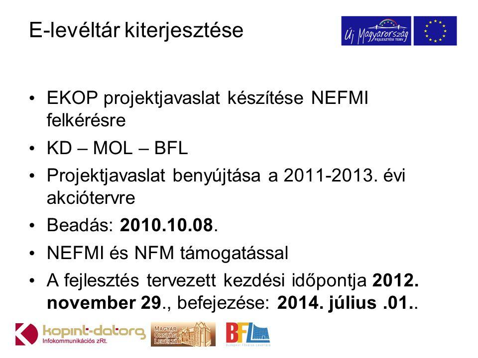 E-levéltár kiterjesztése EKOP projektjavaslat készítése NEFMI felkérésre KD – MOL – BFL Projektjavaslat benyújtása a 2011-2013.