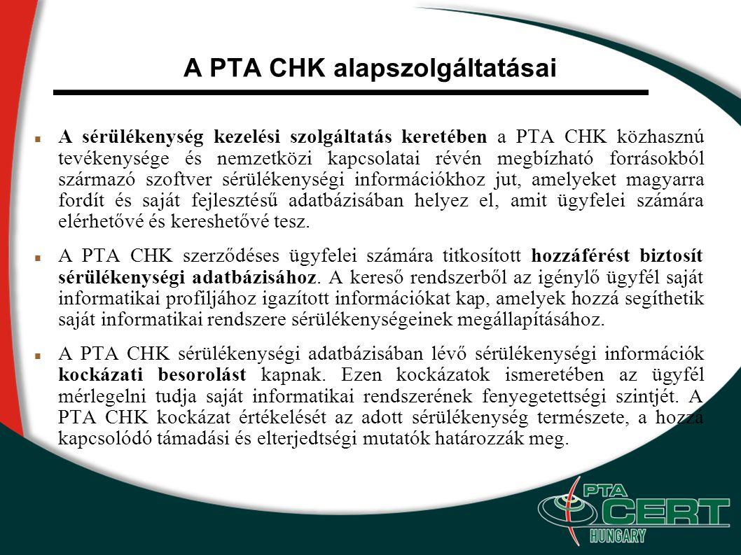 A PTA CHK alapszolgáltatásai A sérülékenység kezelési szolgáltatás keretében a PTA CHK közhasznú tevékenysége és nemzetközi kapcsolatai révén megbízható forrásokból származó szoftver sérülékenységi információkhoz jut, amelyeket magyarra fordít és saját fejlesztésű adatbázisában helyez el, amit ügyfelei számára elérhetővé és kereshetővé tesz.