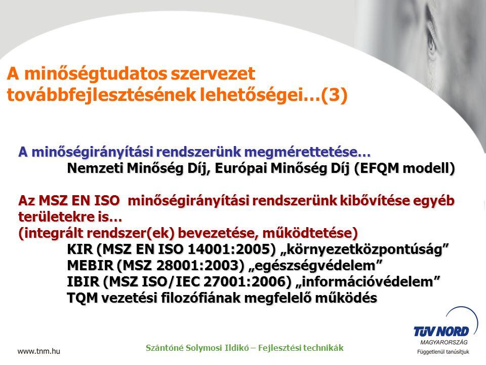 A minőségtudatos szervezet továbbfejlesztésének lehetőségei…(3) A minőségirányítási rendszerünk megmérettetése… Nemzeti Minőség Díj, Európai Minőség D