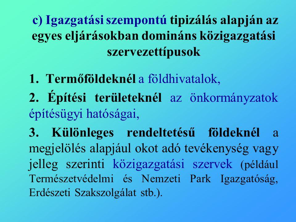 c) Igazgatási szempontú tipizálás alapján az egyes eljárásokban domináns közigazgatási szervezettípusok 1.