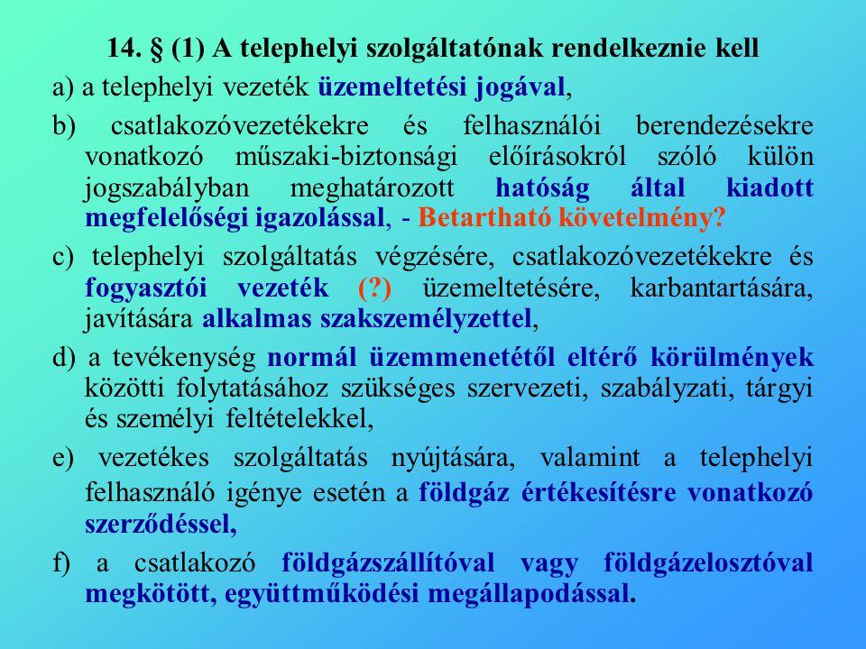 14. § (1) A telephelyi szolgáltatónak rendelkeznie kell a) a telephelyi vezeték üzemeltetési jogával, b) csatlakozóvezetékekre és felhasználói berende