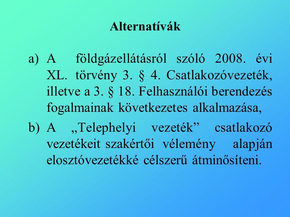 Alternatívák a)A földgázellátásról szóló 2008. évi XL.