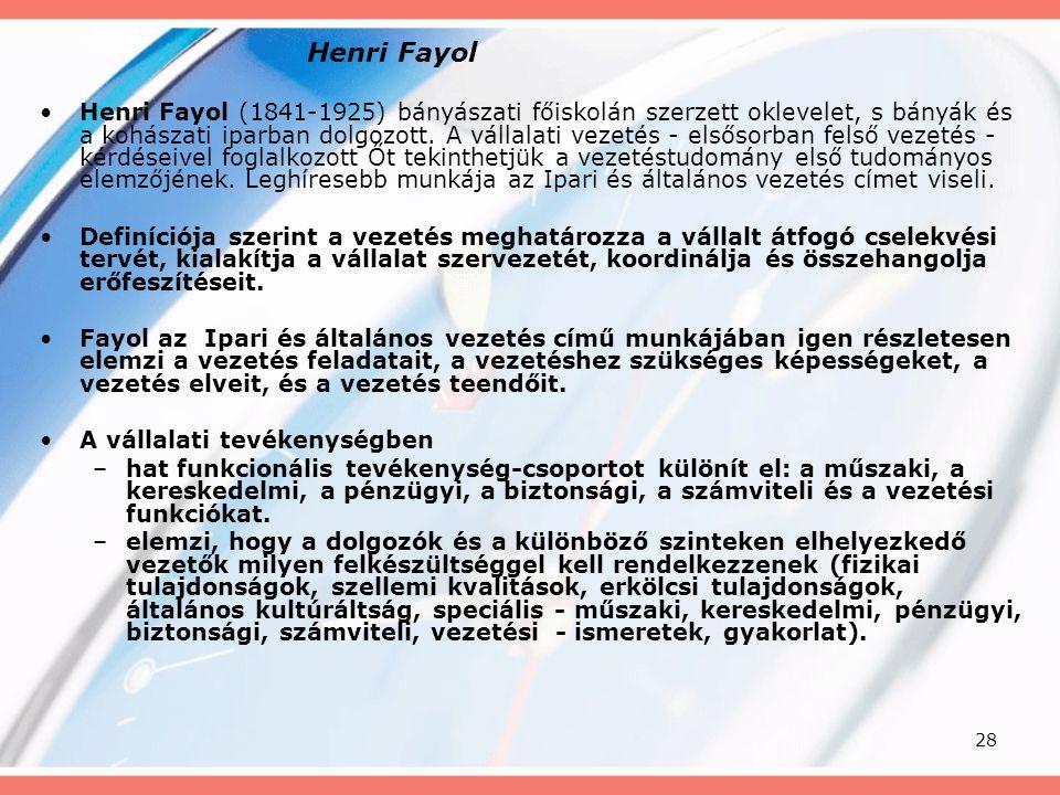 28 Henri Fayol Henri Fayol (1841-1925) bányászati főiskolán szerzett oklevelet, s bányák és a kohászati iparban dolgozott. A vállalati vezetés - elsős