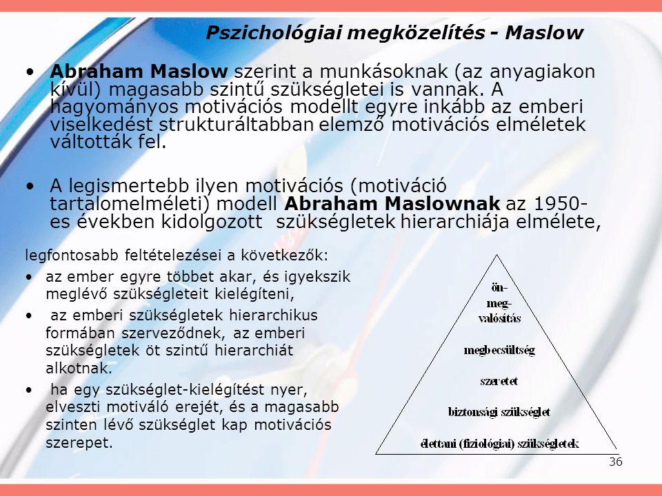 36 Pszichológiai megközelítés - Maslow legfontosabb feltételezései a következők: az ember egyre többet akar, és igyekszik meglévő szükségleteit kielég