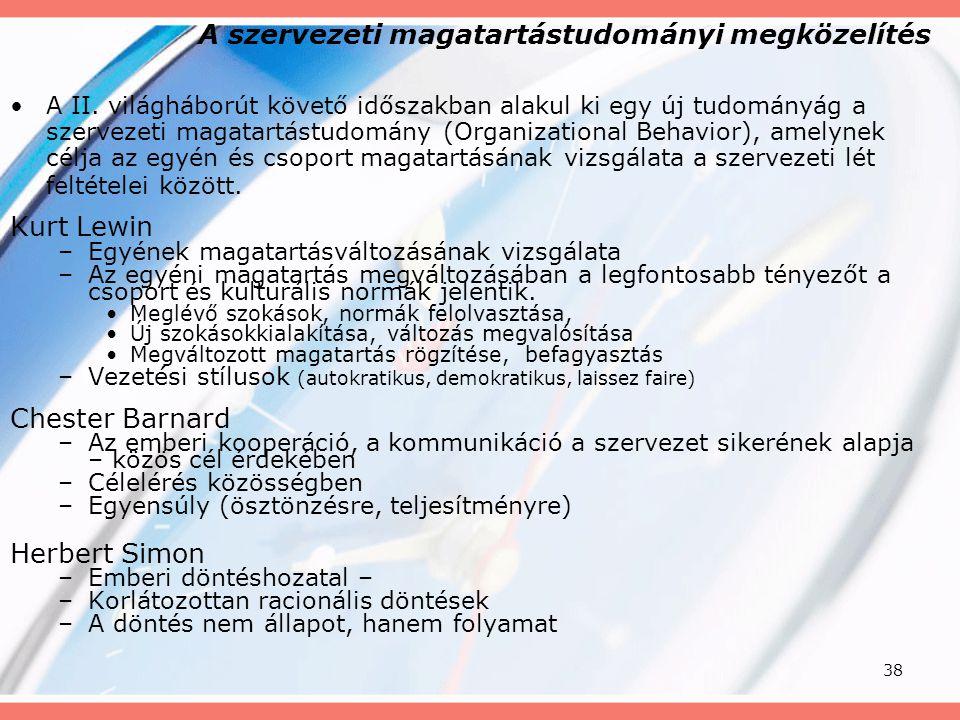 38 A szervezeti magatartástudományi megközelítés A II. világháborút követő időszakban alakul ki egy új tudományág a szervezeti magatartástudomány (Org