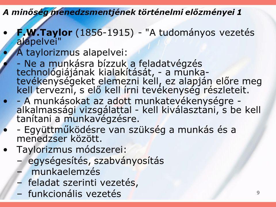 9 A minőség menedzsmentjének történelmi előzményei 1 F.W.Taylor (1856-1915) -