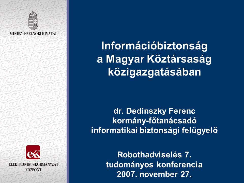 Információbiztonság a Magyar Köztársaság közigazgatásában dr. Dedinszky Ferenc kormány-főtanácsadó informatikai biztonsági felügyelő Robothadviselés 7