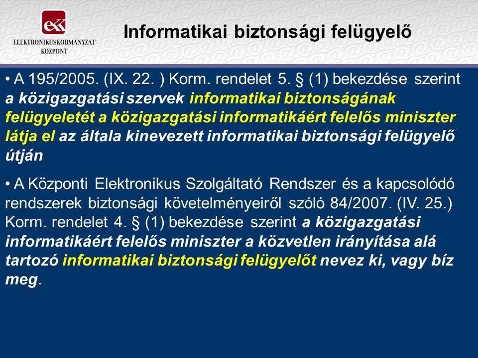 Informatikai biztonsági felügyelő A 195/2005. (IX. 22. ) Korm. rendelet 5. § (1) bekezdése szerint a közigazgatási szervek informatikai biztonságának