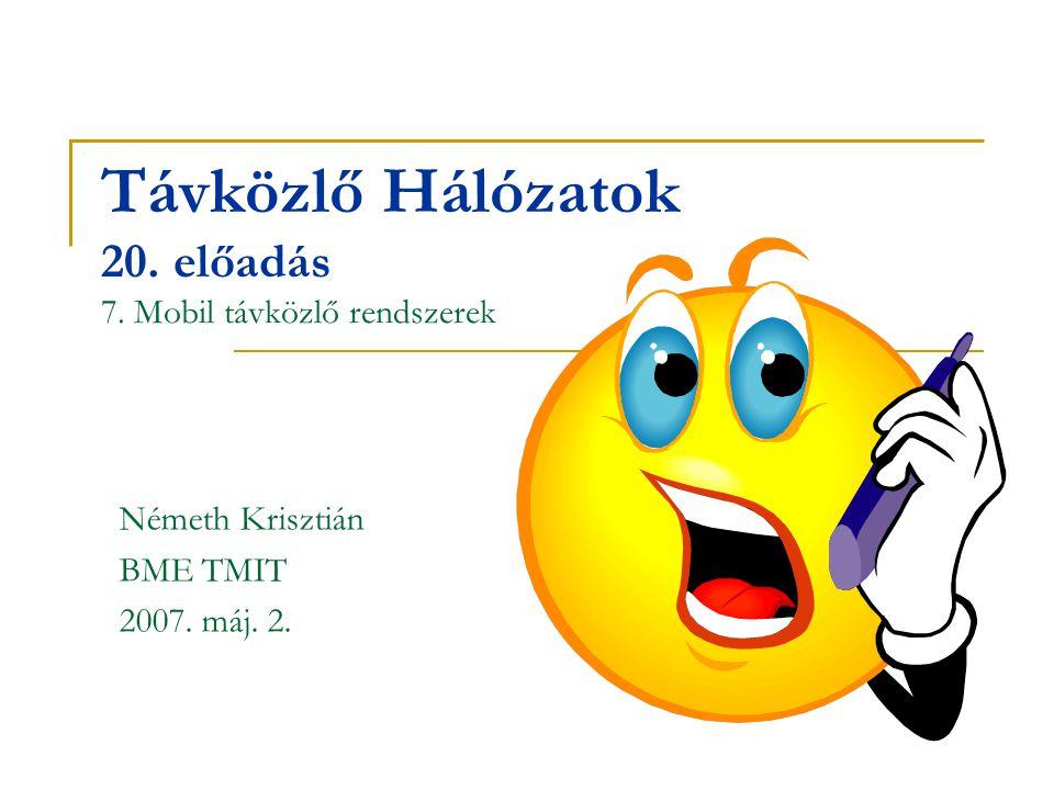 Távközlő Hálózatok 20. előadás 7. Mobil távközlő rendszerek Németh Krisztián BME TMIT 2007. máj. 2.