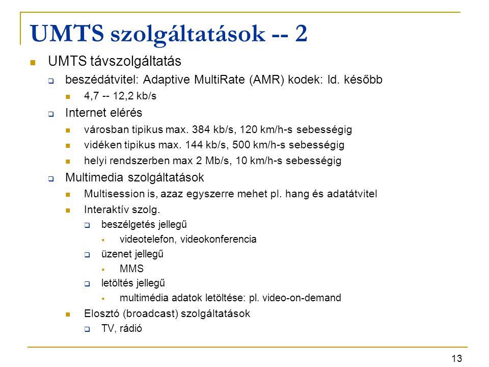 13 UMTS szolgáltatások -- 2 UMTS távszolgáltatás  beszédátvitel: Adaptive MultiRate (AMR) kodek: ld. később 4,7 -- 12,2 kb/s  Internet elérés városb