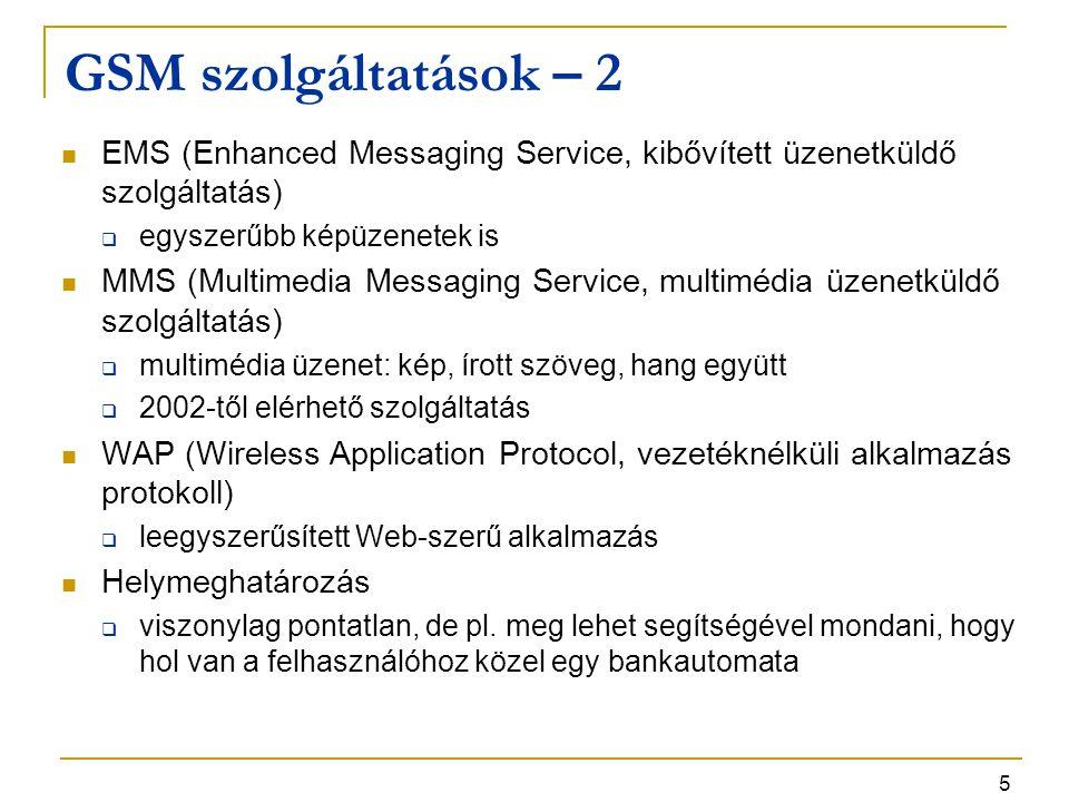 5 GSM szolgáltatások – 2 EMS (Enhanced Messaging Service, kibővített üzenetküldő szolgáltatás)  egyszerűbb képüzenetek is MMS (Multimedia Messaging S