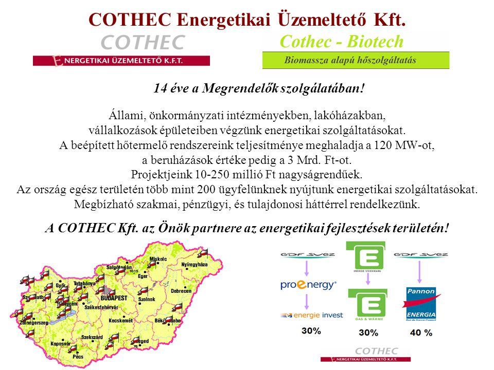 COTHEC Energetikai Üzemeltető Kft. 14 éve a Megrendelők szolgálatában! Állami, önkormányzati intézményekben, lakóházakban, vállalkozások épületeiben v