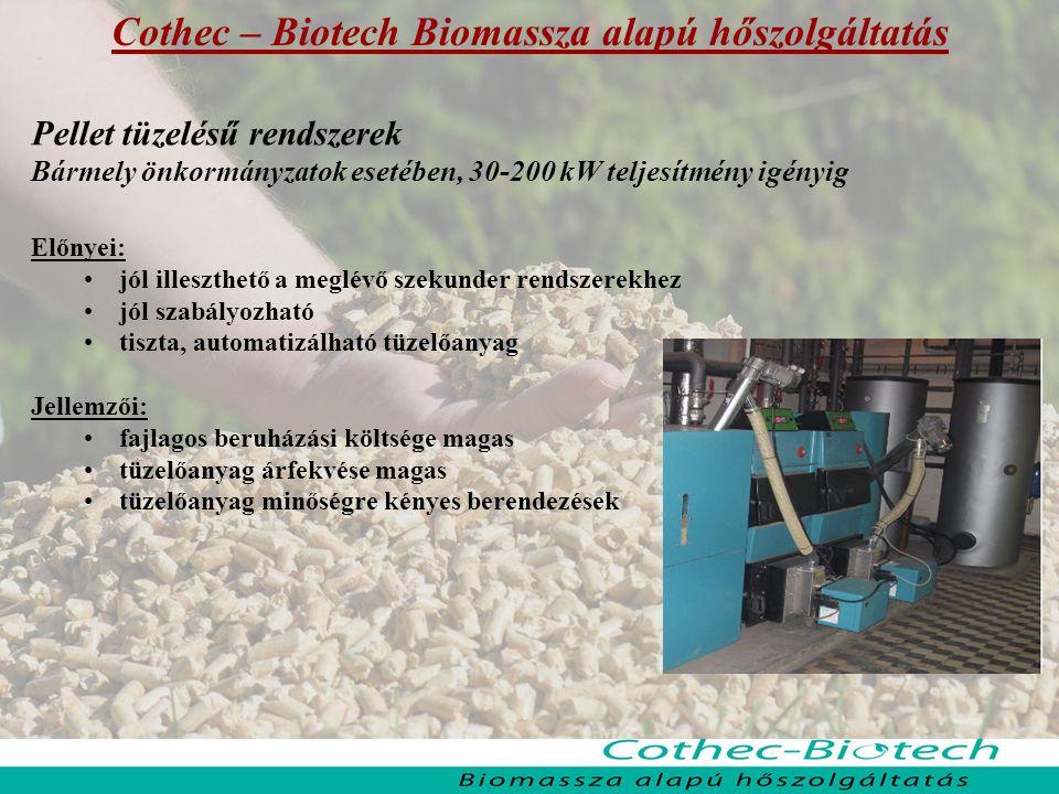 Cothec – Biotech Biomassza alapú hőszolgáltatás Pellet tüzelésű rendszerek Bármely önkormányzatok esetében, 30-200 kW teljesítmény igényig Előnyei: jó