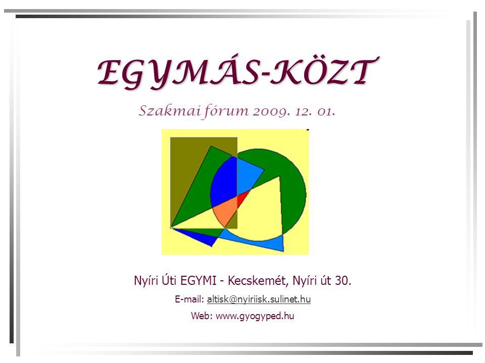 EGYMÁS-KÖZT Szakmai fórum 2009. 12. 01. l Nyíri Úti EGYMI - Kecskemét, Nyíri út 30.