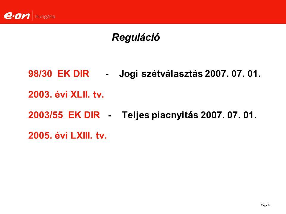 Page 8 Reguláció 98/30 EK DIR - Jogi szétválasztás 2007. 07. 01. 2003. évi XLII. tv. 2003/55 EK DIR - Teljes piacnyitás 2007. 07. 01. 2005. évi LXIII.