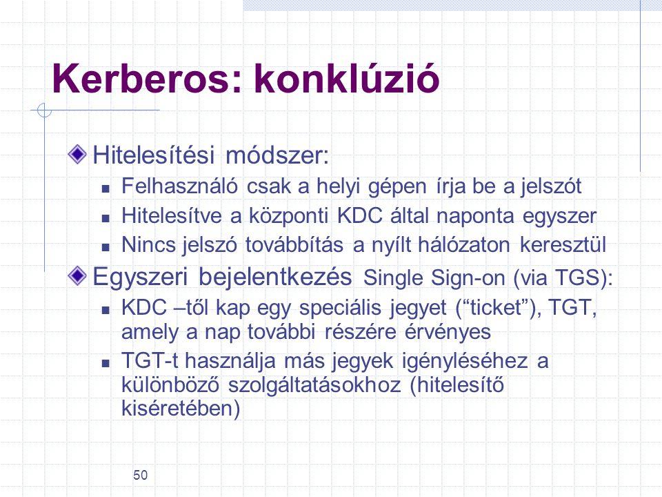 50 Kerberos: konklúzió Hitelesítési módszer: Felhasználó csak a helyi gépen írja be a jelszót Hitelesítve a központi KDC által naponta egyszer Nincs j