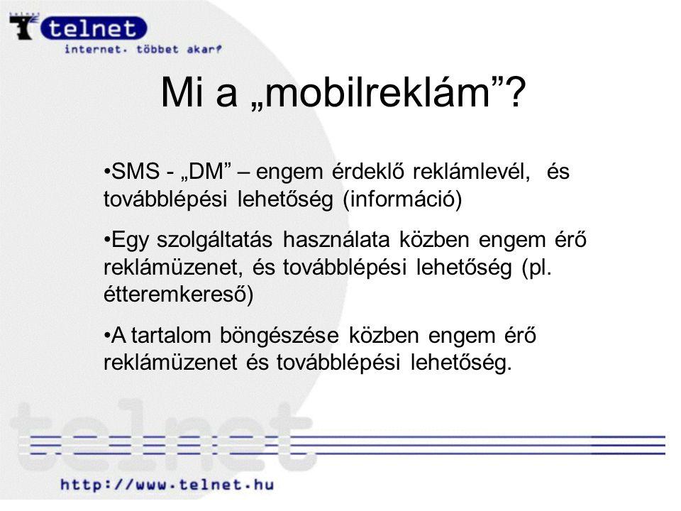 """Mi a """"mobilreklám""""? SMS - """"DM"""" – engem érdeklő reklámlevél, és továbblépési lehetőség (információ) Egy szolgáltatás használata közben engem érő reklám"""
