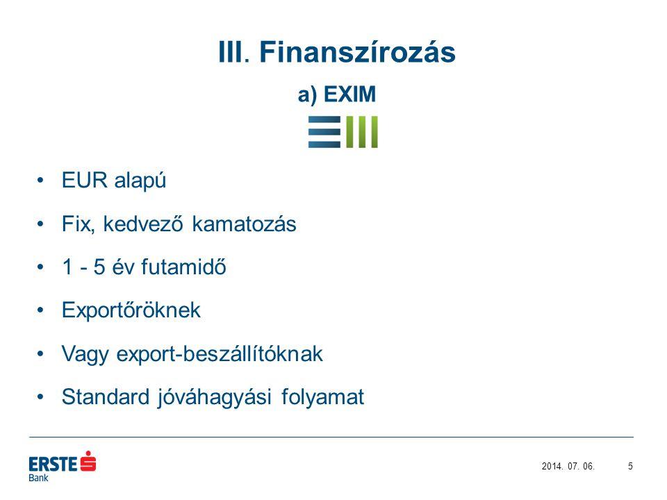 III. Finanszírozás a) EXIM 2014. 07.