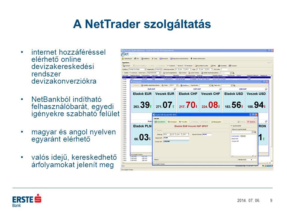 internet hozzáféréssel elérhető online devizakereskedési rendszer devizakonverziókra NetBankból indítható felhasználóbarát, egyedi igényekre szabható felület magyar és angol nyelven egyaránt elérhető valós idejű, kereskedhető árfolyamokat jelenít meg 92014.