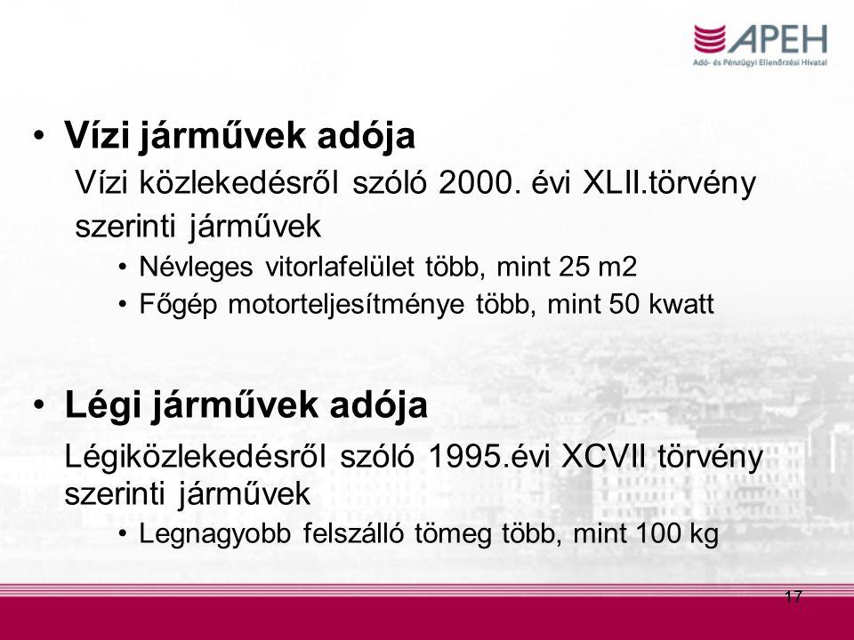 17 Vízi járművek adója Vízi közlekedésről szóló 2000. évi XLII.törvény szerinti járművek Névleges vitorlafelület több, mint 25 m2 Főgép motorteljesítm