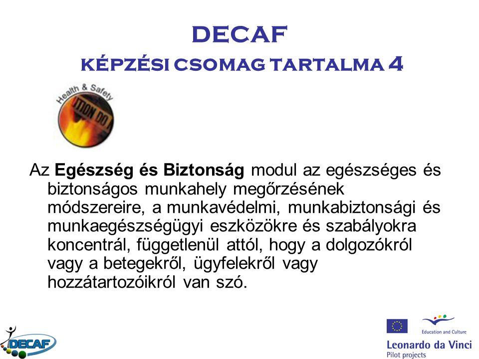 DECAF képzési csomag tartalma 4 Az Egészség és Biztonság modul az egészséges és biztonságos munkahely megőrzésének módszereire, a munkavédelmi, munkab