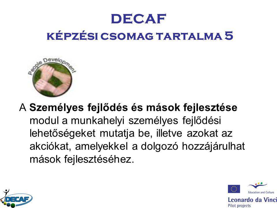 DECAF képzési csomag tartalma 5 A Személyes fejlődés és mások fejlesztése modul a munkahelyi személyes fejlődési lehetőségeket mutatja be, illetve azo