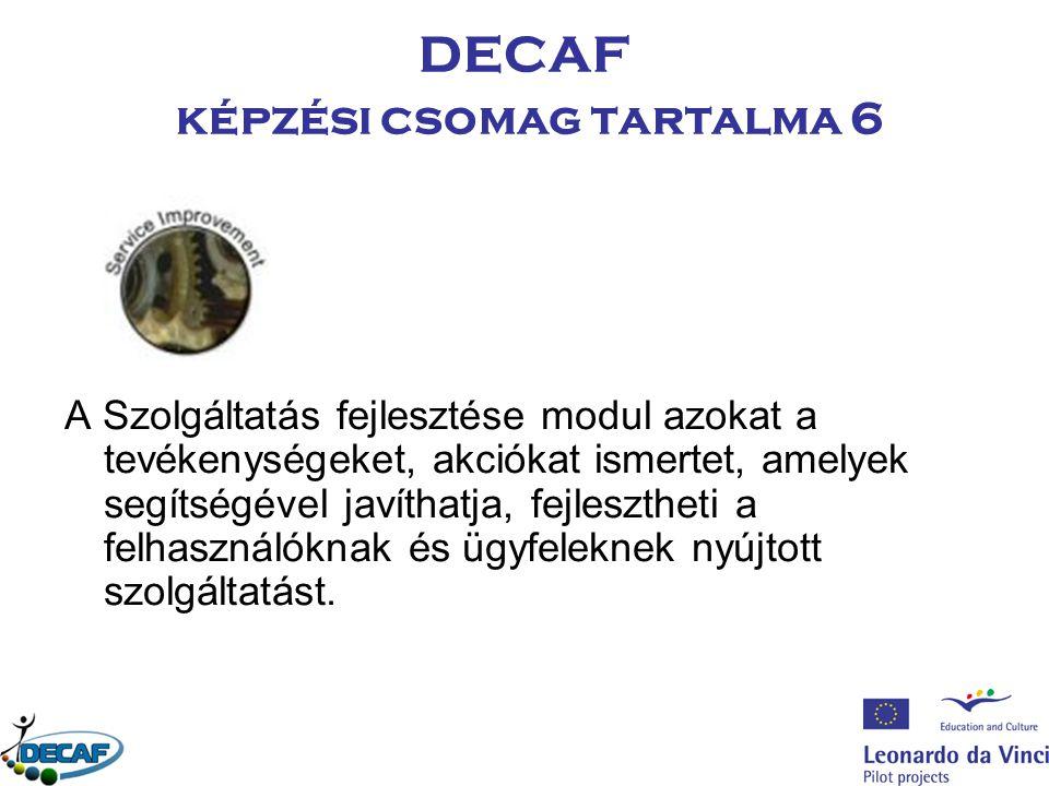DECAF képzési csomag tartalma 6 A Szolgáltatás fejlesztése modul azokat a tevékenységeket, akciókat ismertet, amelyek segítségével javíthatja, fejlesztheti a felhasználóknak és ügyfeleknek nyújtott szolgáltatást.