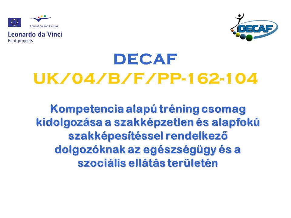 DECAF UK/04/B/F/PP-162-104 Kompetencia alapú tréning csomag kidolgozása a szakképzetlen és alapfokú szakképesítéssel rendelkez ő dolgozóknak az egészségügy és a szociális ellátás területén