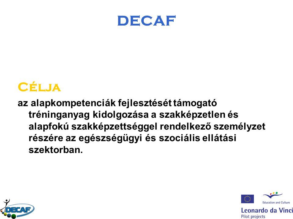 DECAF Célja az alapkompetenciák fejlesztését támogató tréninganyag kidolgozása a szakképzetlen és alapfokú szakképzettséggel rendelkező személyzet részére az egészségügyi és szociális ellátási szektorban.