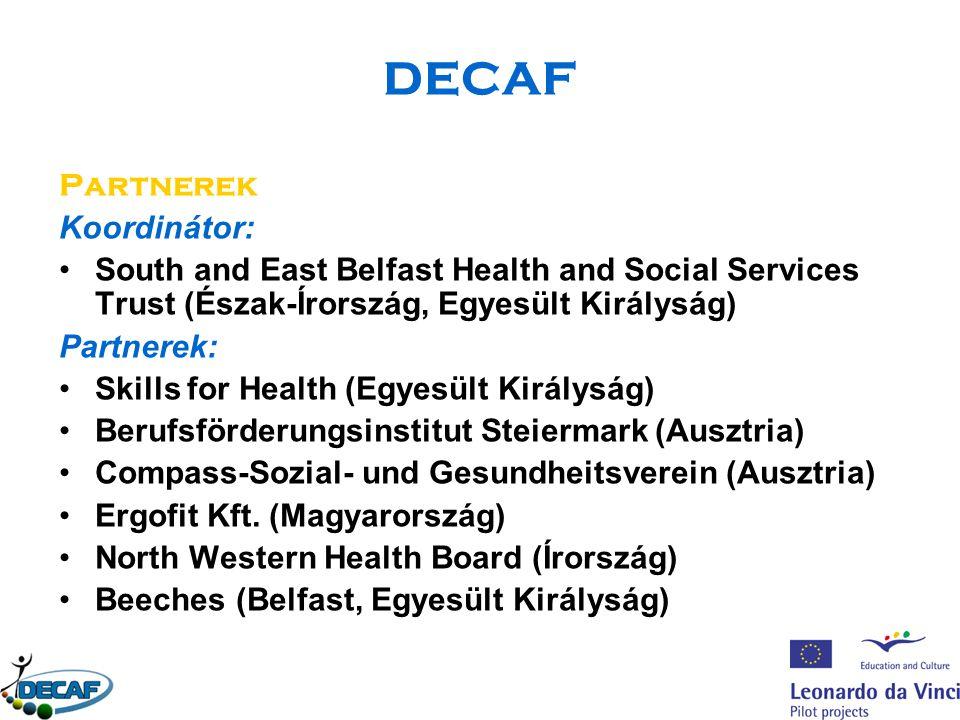 DECAF Partnerek Koordinátor: South and East Belfast Health and Social Services Trust (Észak-Írország, Egyesült Királyság) Partnerek: Skills for Health (Egyesült Királyság) Berufsförderungsinstitut Steiermark (Ausztria) Compass-Sozial- und Gesundheitsverein (Ausztria) Ergofit Kft.
