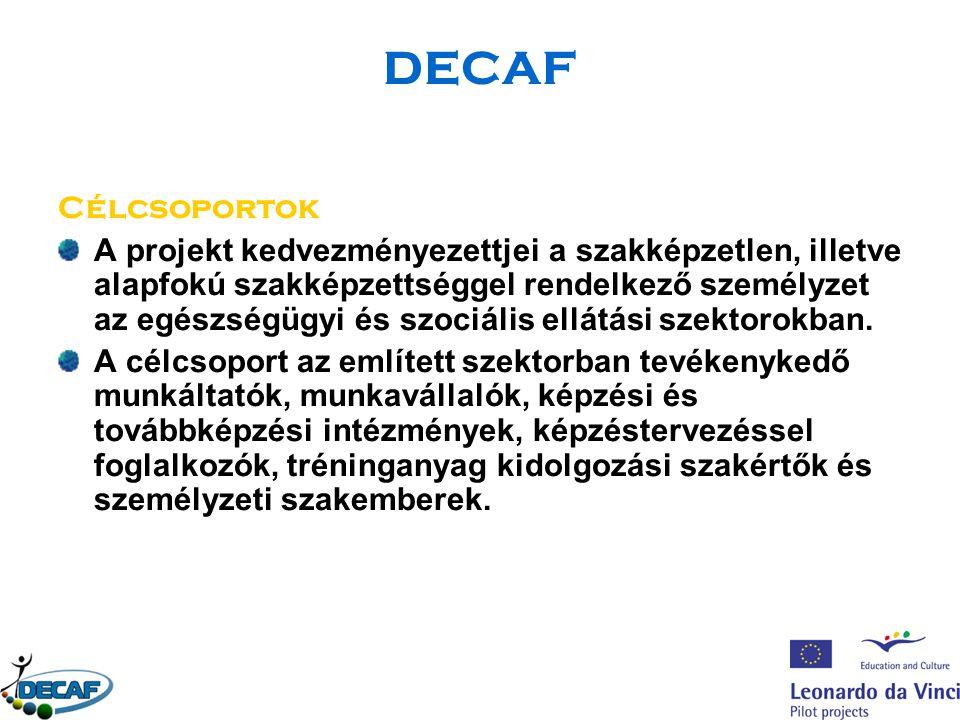 DECAF Célcsoportok A projekt kedvezményezettjei a szakképzetlen, illetve alapfokú szakképzettséggel rendelkező személyzet az egészségügyi és szociális ellátási szektorokban.